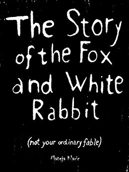 The story of the Fox and the white rabbit By Mateja Klaric